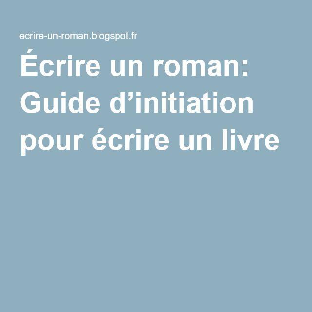 Écrire un roman: Guide d'initiation pour écrire un livre                                                                                                                                                                                 Plus