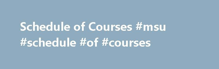 Schedule of Courses #msu #schedule #of #courses http://illinois.nef2.com/schedule-of-courses-msu-schedule-of-courses/  Enrollment Procedures Back to FAQ Soil Erosion and Sedimentation Control – Schedule CSUS 731 (h20soil): Soil Erosion and Sedimentation Control The course is usually offered according to MSU semester system and goes for 7 weeks. The dates below reflect when the courses will be on-line and available. For additional starting future dates, you may consult the Registrar s…