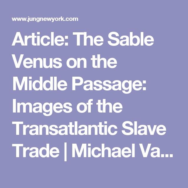 Article: The Sable Venus on the Middle Passage: Images of the Transatlantic Slave Trade | Michael Vannoy Adams