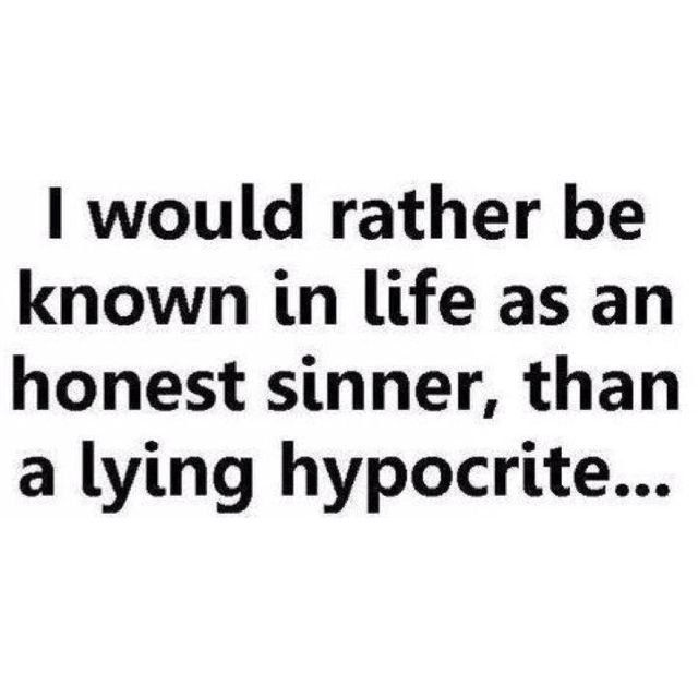 Amen and Amen again! I know some honest sinners but I certainly