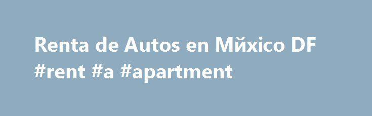Renta de Autos en Mйxico DF #rent #a #apartment http://renta.nef2.com/renta-de-autos-en-m%d0%b9xico-df-rent-a-apartment/  #renta de autos df # Renta de Autos en Mйxico DF America Renta de Autos en Mйxico DF. somos una empresa con m s de 20 A os de experiencia en el ramo de renta de autos, abriendo su primer sucursal en Canc n Quintana Roo. Actualmente contamos con oficinas en diferentes ciudades de Mйxico y Estados Unidos para ofrecerle a nuestros clientes el mejor servicio en renta de…