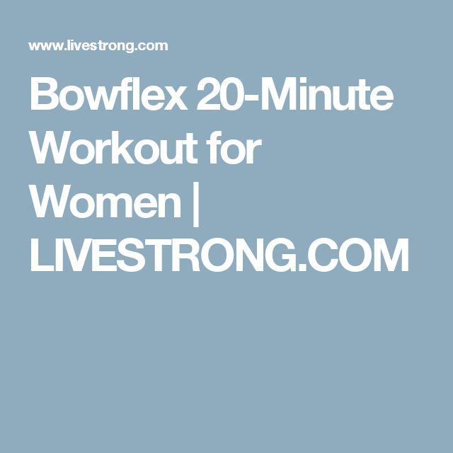 Bowflex 20-Minute Workout for Women   LIVESTRONG.COM