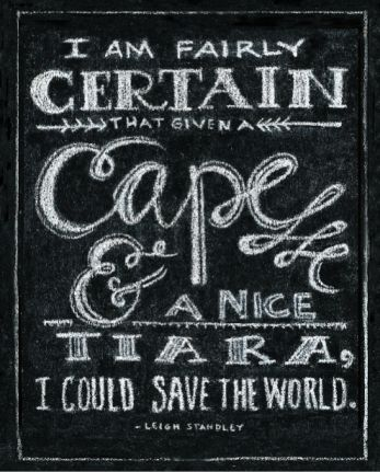 Cape and tiara can save the world quote