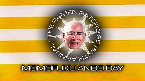 The Ramen Rater celebrates the life and inventiveness of Mr. Momofuku Ando, inventor of the instant noodle and founder of Nissin Foods