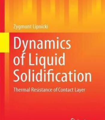Dynamics Of Liquid Solidification: Thermal Resistance Of Contact Layer (Mathematical Engineering) PDF