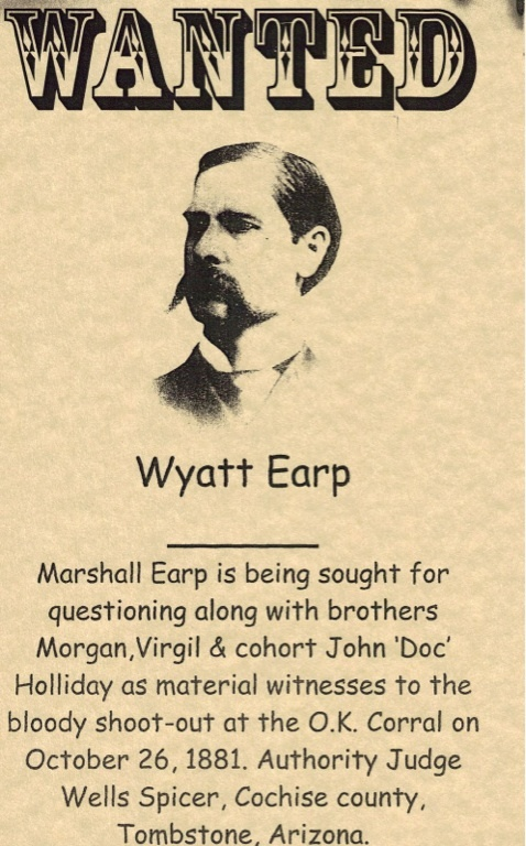 Wanted Wyatt Earp as Material Witness in the bloody shot out at the OK Corral