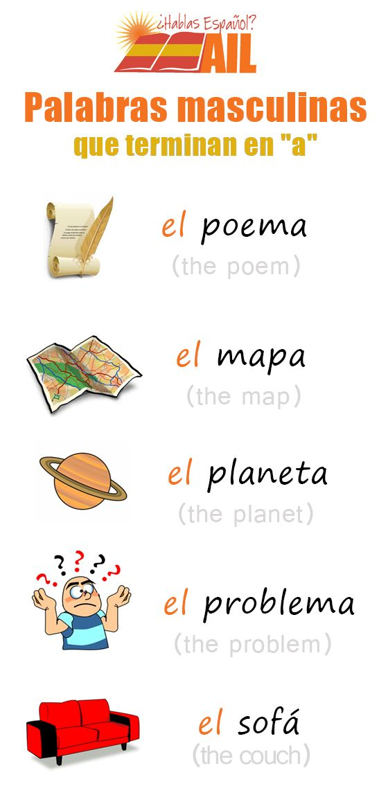 Palabras masculinas terminadas en A http://ailmadrid.tumblr.com/ One of the first thing that you learn when you start studying Spanish is that fenimin worlds end in -A and musculin in -O but this is not always true. Here some example among many, of worlds endind in -A but masculine. What to do? Just memorize these cases and everything would be simplier :)