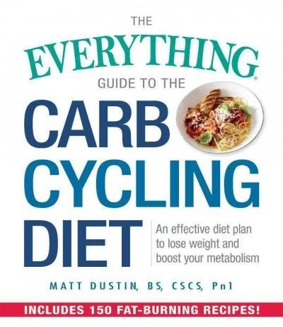 The Everything Guide to the Carb Cycling Diet: An Effective Diet Plan to Lose Weight and Boost Your Metabolism