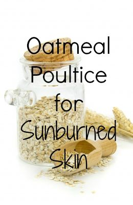 Oatmeal Poultice for Sunburned Skin | Everything Pretty  Pin now.  You'll want it this summer!