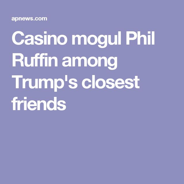 Casino mogul Phil Ruffin among Trump's closest friends