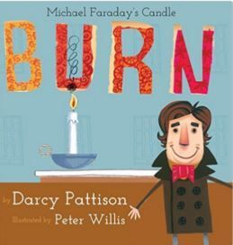 Burn: Michael Faraday's Candle reviewed in School Library Journal (http://balkinbuddies.blogspot.com/2016/02/reviews-for-darcy-pattisons-burn.html)