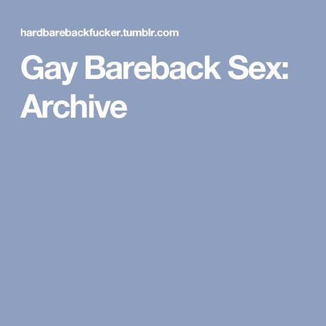 Gay Bareback Sex: Archive
