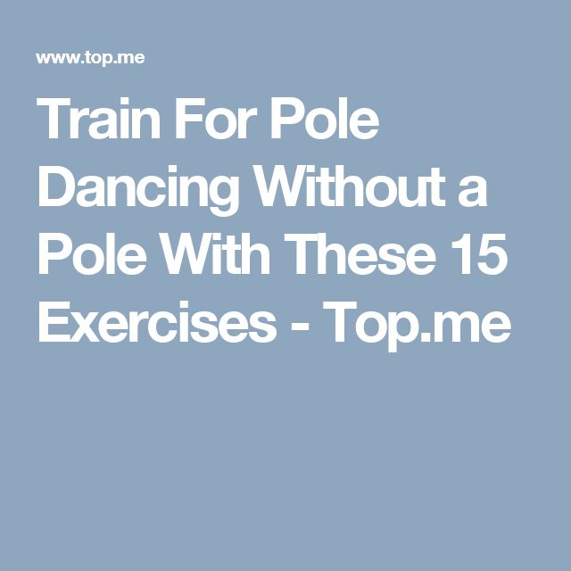 Train For Pole Dancing Without a Pole With These 15 Exercises - Top.me