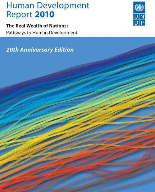 Human Development Report 2010: The Real Wealth of Nations: Pathways to Human Development