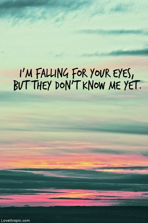 Im Falling For Your Eyes Love Quotes Quote Colorful Eyes Sky Sunset