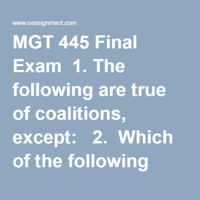 MGT 445 Final Exam  1. The following are true of coalitions, except:  2. Which of the following would be an incorrect statement about multi-party negotiations?  3. Effective group decision-making tests assumptions and inferences.  4. Effective multi-party negotiations leverage a diversity of information and ideas.  5. Given the complexity and uncertainty surrounding global business negotiations, it isparticularly important that prudent negotiators do which of the following?  6. In…