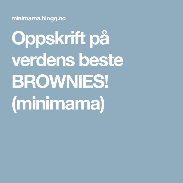 Oppskrift på verdens beste BROWNIES! (minimama)