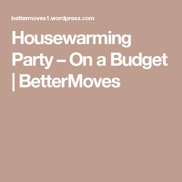 Housewarming Party – On a Budget | BetterMoves