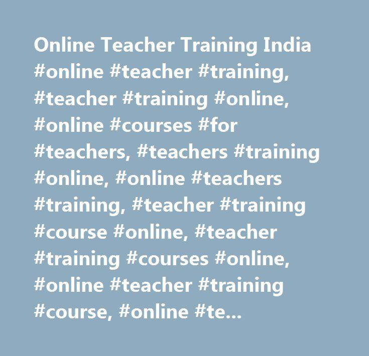 Online Teacher Training India #online #teacher #training, #teacher #training #online, #online #courses #for #teachers, #teachers #training #online, #online #teachers #training, #teacher #training #course #online, #teacher #training #courses #online, #online #teacher #training #course, #online #teacher #training #courses, #teachers' #training #course #online…