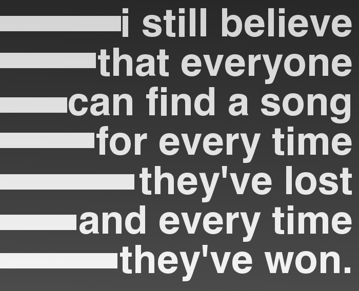 SO ABSOLUTELY TRUE!!!....and how many gut us while we're curled up in bed with a pillow playing it over and over and then the ones that tickle us from the inside out.......         the pin is frank turner lyrics - I Still Believe