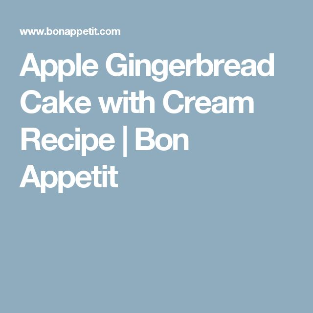 Apple Gingerbread Cake with Cream Recipe | Bon Appetit