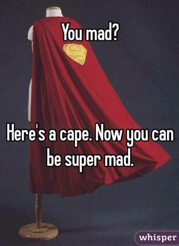 Maybe a cape would make our lives at home easier. More fun, less being mad?