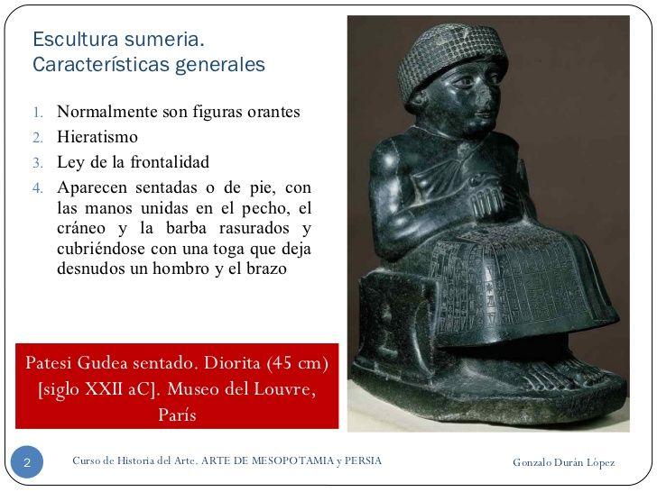 Escultura sumeria. Características generales <ul><li>Normalmente son figuras orantes </li></ul><ul><li>Hieratismo </li></u...