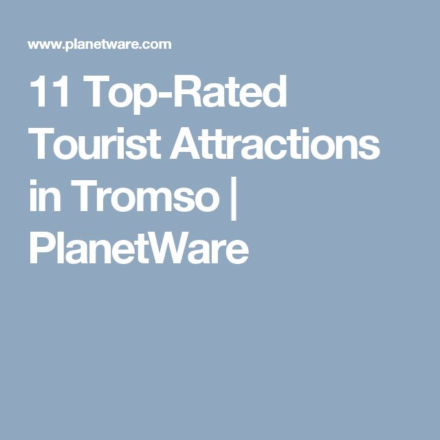 11 Top-Rated Tourist Attractions in Tromso | PlanetWare