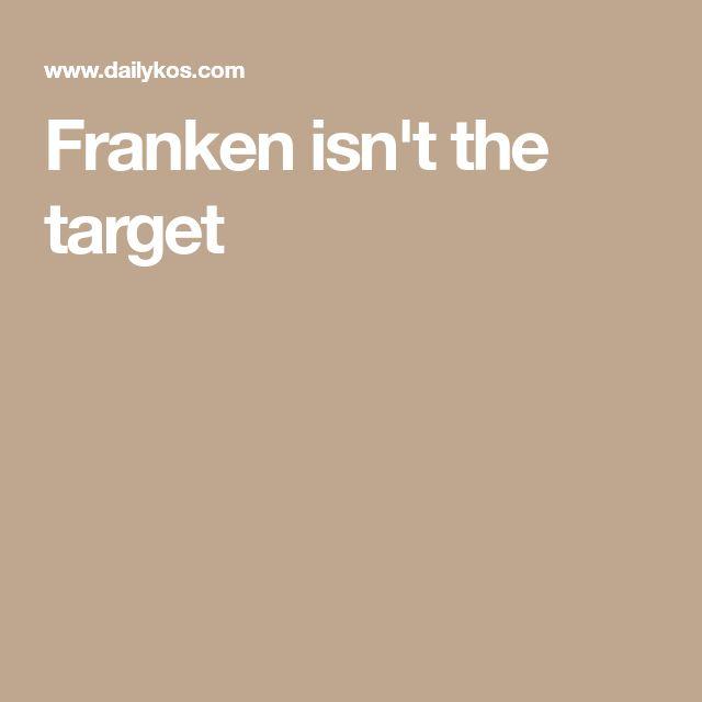 Franken isn't the target