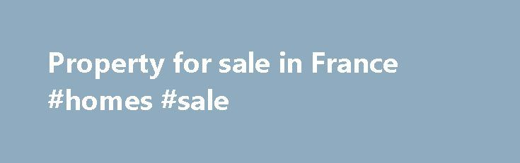 Property for sale in France #homes #sale http://property.remmont.com/property-for-sale-in-france-homes-sale/  France results 23 photos Just added Just added 12th Nov 2016 845,987 ( 975,000) Commercial property for sale 16190 Salles-Lavalette, France In an exceptional setting and with far reaching rural views this beautifully renovated and maintained country house is currently a successful large rental property. French Properties Direct Ltd Call 0330 038 8335 23 photos