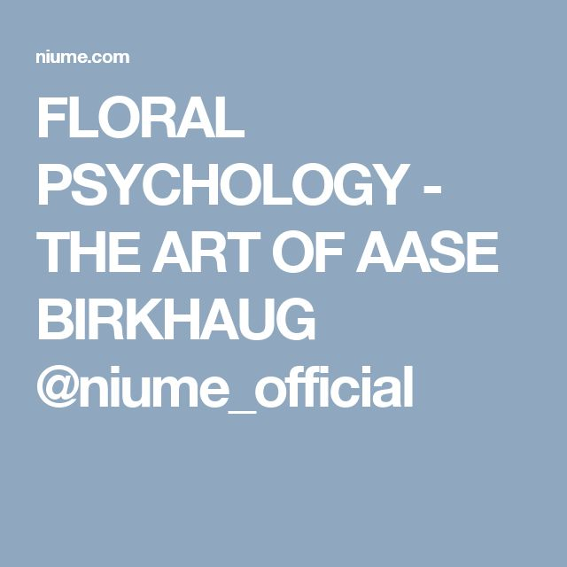 FLORAL PSYCHOLOGY - THE ART OF AASE BIRKHAUG @niume_official