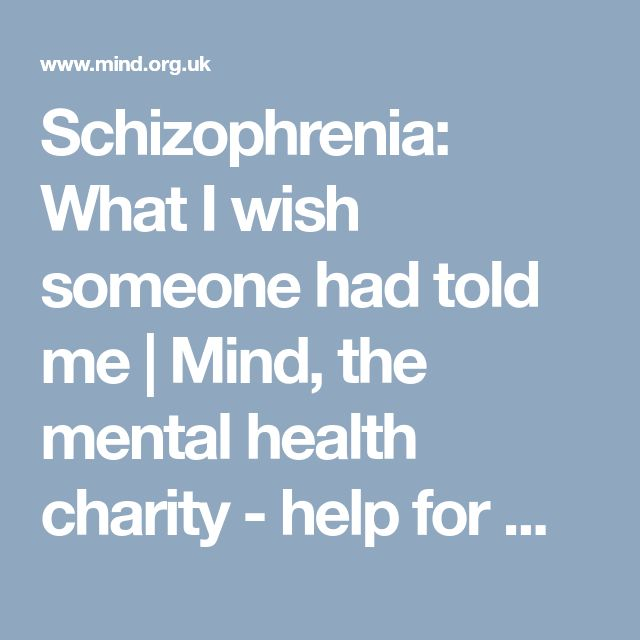 Schizophrenia: What I wish someone had told me   Mind, the mental health charity - help for mental health problems