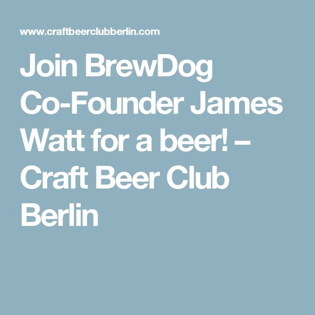 Join BrewDog Co-Founder James Watt for a beer! – Craft Beer Club Berlin