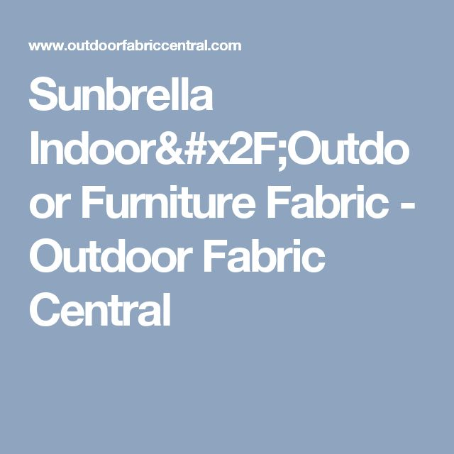 Sunbrella Indoor/Outdoor Furniture Fabric - Outdoor Fabric Central