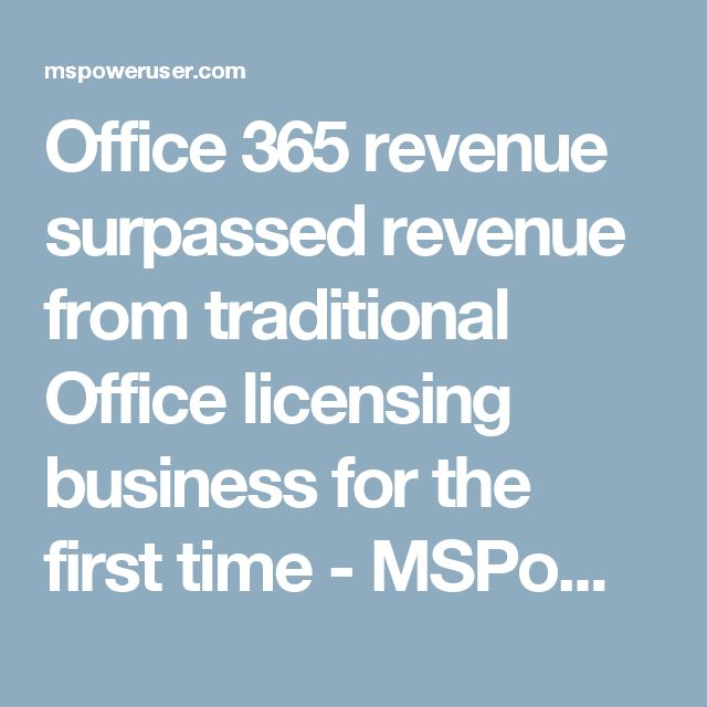 Office 365 revenue surpassed revenue from traditional Office licensing business for the first time - MSPoweruser