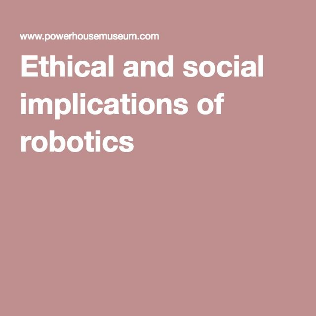 Ethical and social implications of robotics
