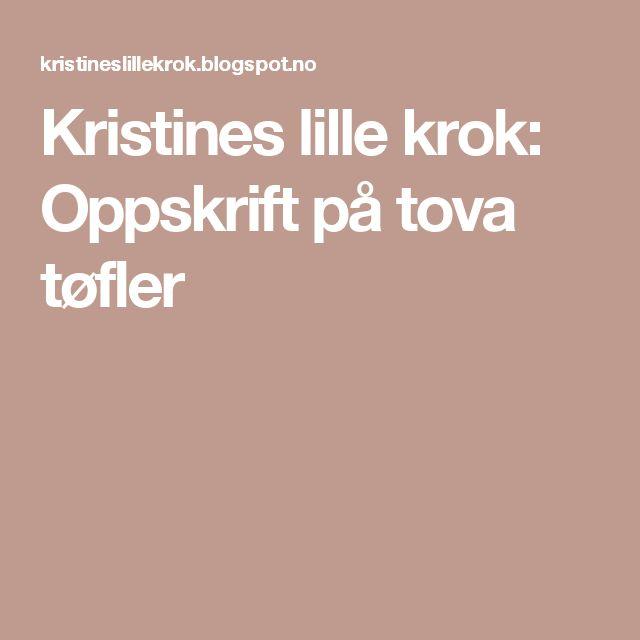 Kristines lille krok: Oppskrift på tova tøfler