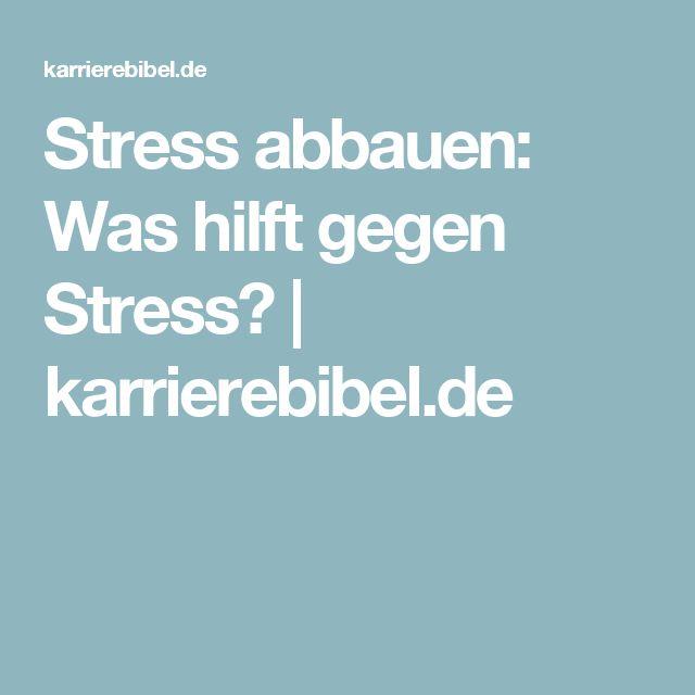 Stress abbauen: Was hilft gegen Stress?   karrierebibel.de