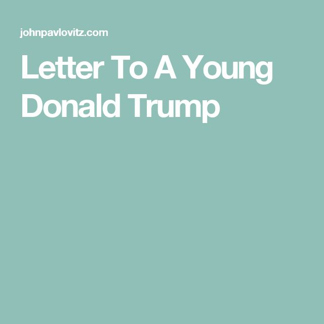 Letter To A Young Donald Trump