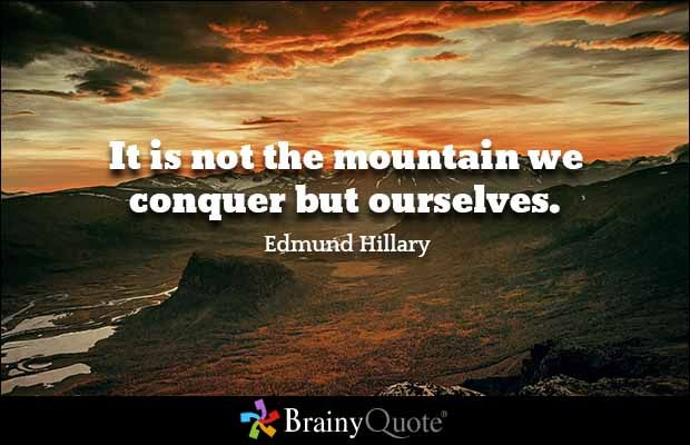 It is not the mountain we conquer but ourselves. - Edmund Hillary