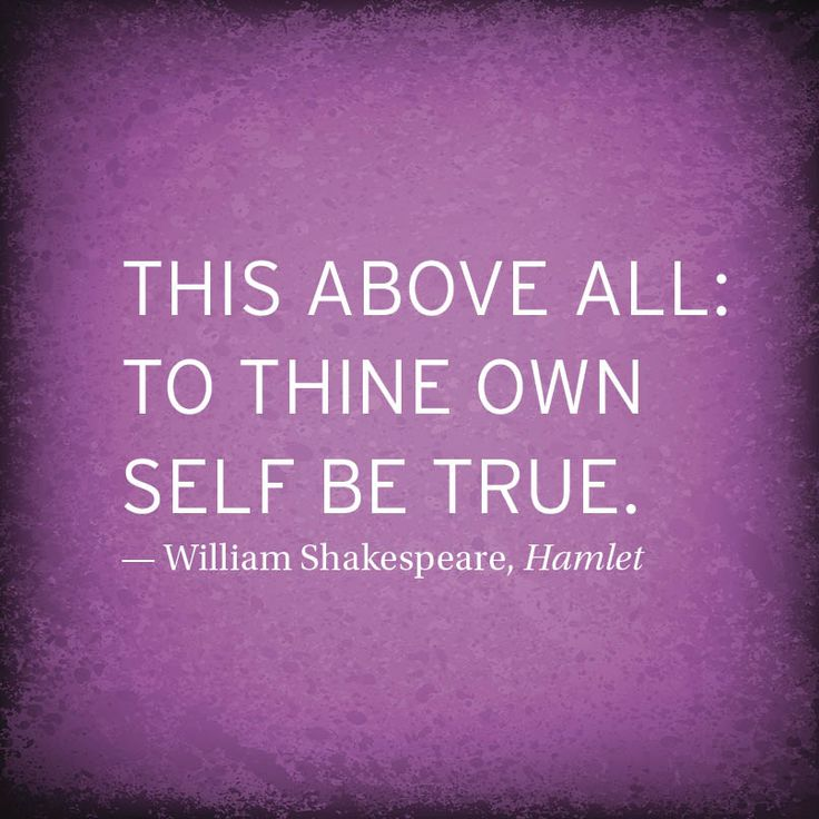To thine own self be true. Quote from Shakespeare ...