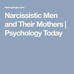 Narcissistic Men and Their Mothers | Psychology Today