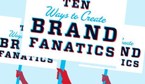 10 Ways To Create Brand Fanatics: Branding Fanat, Create Branding