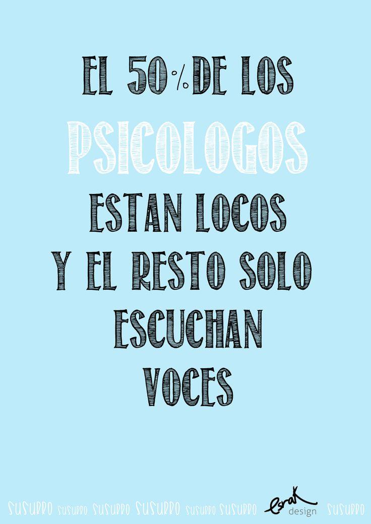 Psico - El 50% de los psicólogos están locos, el resto, solo escuchamos voces