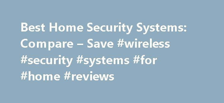 Best Home Security Systems: Compare – Save #wireless #security #systems #for #home #reviews http://claim.nef2.com/best-home-security-systems-compare-save-wireless-security-systems-for-home-reviews/  # Regional and Nationwide Guide to Home Alarm System Providers If you re looking seriously for a home security system, which company should you buy from? This guide offers a quick overview of the various national and regional home alarm system companies and monitoring providers, as well as do it