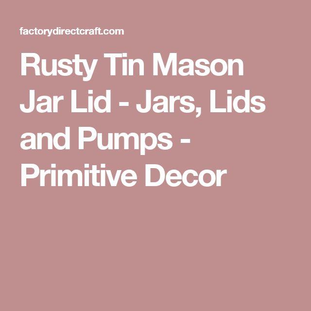 Rusty Tin Mason Jar Lid - Jars, Lids and Pumps - Primitive Decor