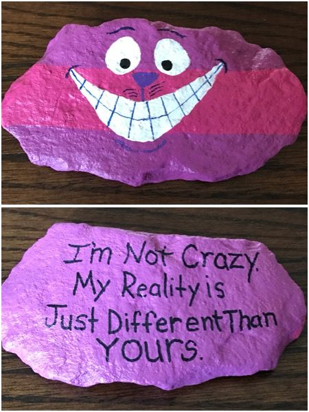 """Alice in wonderland painted rock. """"I'm not crazy, my reality is just different than yours."""""""