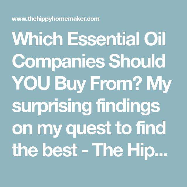 Which Essential Oil Companies Should YOU Buy From? My surprising findings on my quest to find the best - The Hippy Homemaker