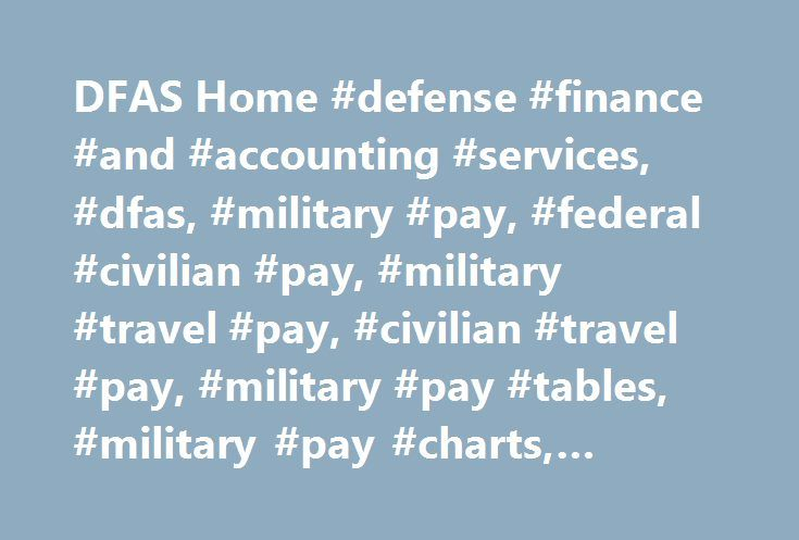 DFAS Home #defense #finance #and #accounting #services, #dfas, #military #pay, #federal #civilian #pay, #military #travel #pay, #civilian #travel #pay, #military #pay #tables, #military #pay #charts, #mypay # http://furniture.nef2.com/dfas-home-defense-finance-and-accounting-services-dfas-military-pay-federal-civilian-pay-military-travel-pay-civilian-travel-pay-military-pay-tables-military-pay-charts/  # DFAS Home Latest News Events NOTICE OF STATUTORY CHANGE The National Defense…
