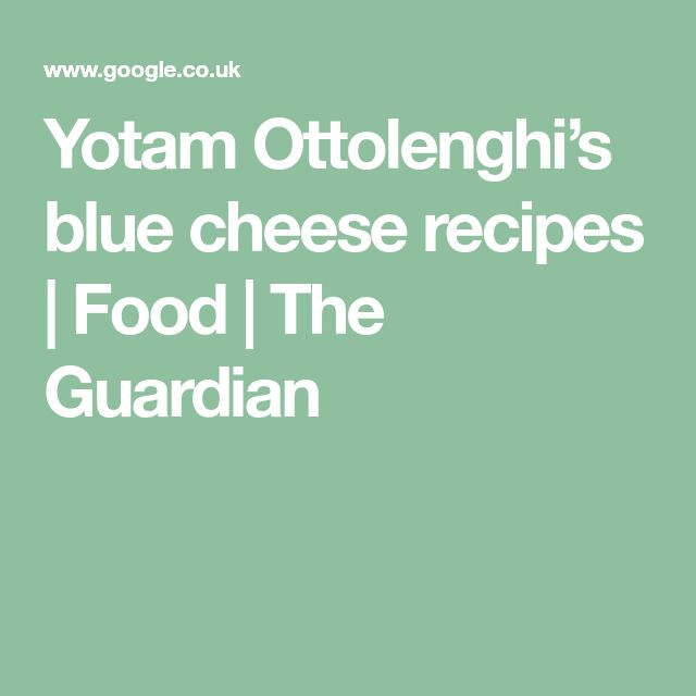 Yotam Ottolenghi's blue cheese recipes | Food | The ...